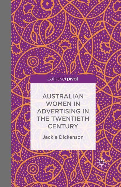 Abbildung von Dickenson | Australian Women in Advertising in the Twentieth Century | 1st ed. 2016 | 2015