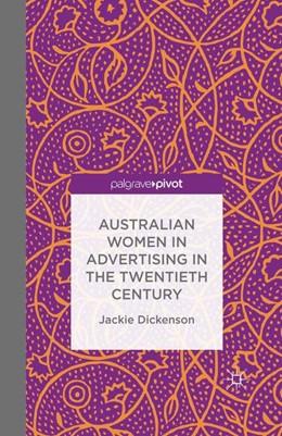 Abbildung von Dickenson   Australian Women in Advertising in the Twentieth Century   1st ed. 2016   2015