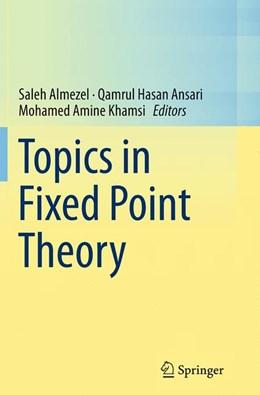 Abbildung von Almezel / Ansari / Khamsi   Topics in Fixed Point Theory   Softcover reprint of the original 1st ed. 2014   2016