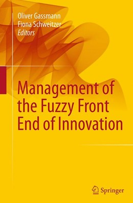 Abbildung von Gassmann / Schweitzer | Management of the Fuzzy Front End of Innovation | Softcover reprint of the original 1st ed. 2014 | 2016