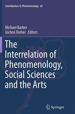 Abbildung von Barber / Dreher | The Interrelation of Phenomenology, Social Sciences and the Arts | Softcover reprint of the original 1st ed. 2014 | 2016 | 69