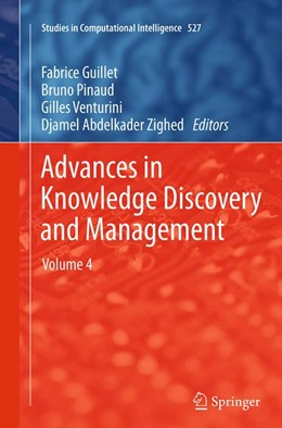 Abbildung von Guillet / Pinaud / Venturini / Zighed | Advances in Knowledge Discovery and Management | Softcover reprint of the original 1st ed. 2014 | 2016 | Volume 4 | 527