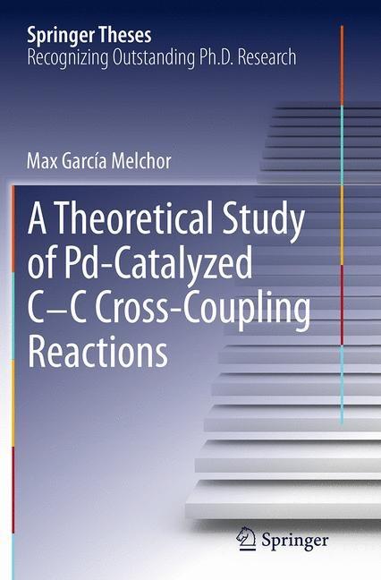 Abbildung von Melchor | A Theoretical Study of Pd-Catalyzed C-C Cross-Coupling Reactions | Softcover reprint of the original 1st ed. 2013 | 2016