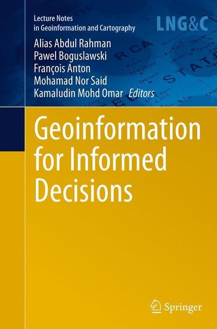 Abbildung von Abdul Rahman / Boguslawski / Anton / Said / Omar | Geoinformation for Informed Decisions | Softcover reprint of the original 1st ed. 2014 | 2016