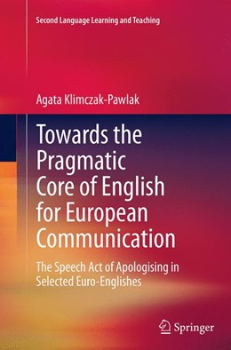 Abbildung von Klimczak-Pawlak | Towards the Pragmatic Core of English for European Communication | Softcover reprint of the original 1st ed. 2014 | 2016 | The Speech Act of Apologising ...