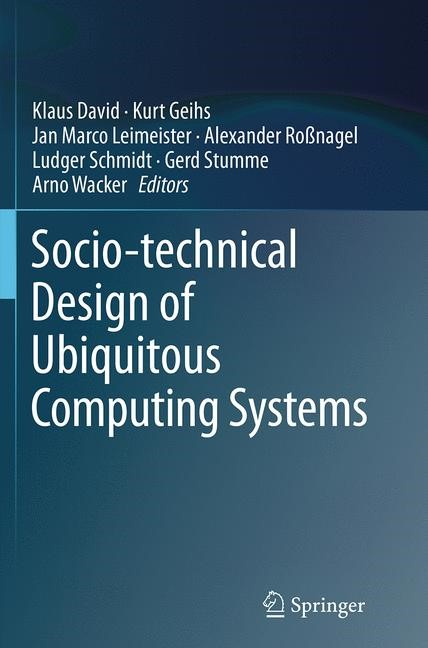 Abbildung von David / Geihs / Leimeister / Roßnagel / Schmidt / Stumme / Wacker | Socio-technical Design of Ubiquitous Computing Systems | Softcover reprint of the original 1st ed. 2014 | 2016