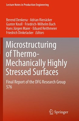 Abbildung von Denkena / Rienäcker / Knoll / Bach / Maier / Reithmeier / Dinkelacker | Microstructuring of Thermo-Mechanically Highly Stressed Surfaces | Softcover reprint of the original 1st ed. 2015 | 2016 | Final Report of the DFG Resear...
