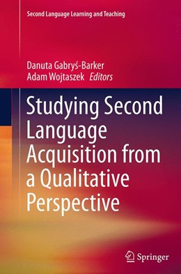 Abbildung von Gabrys-Barker / Wojtaszek | Studying Second Language Acquisition from a Qualitative Perspective | Softcover reprint of the original 1st ed. 2014 | 2016