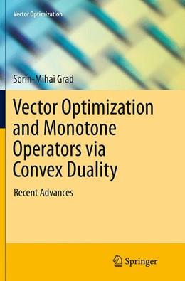 Abbildung von Grad   Vector Optimization and Monotone Operators via Convex Duality   Softcover reprint of the original 1st ed. 2015   2016