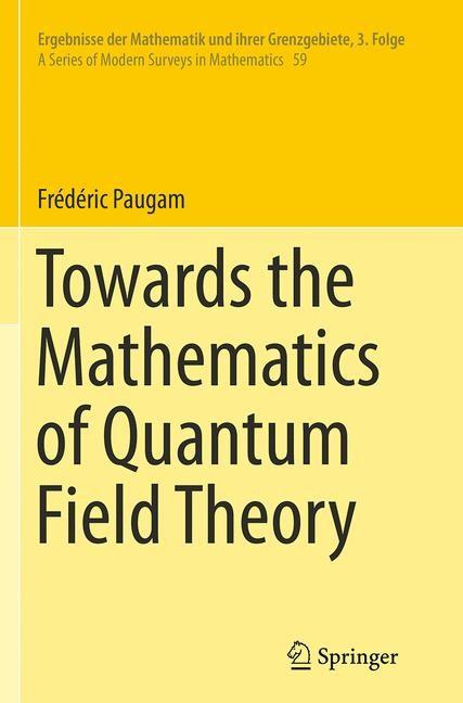 Abbildung von Paugam | Towards the Mathematics of Quantum Field Theory | Softcover reprint of the original 1st ed. 2014 | 2016