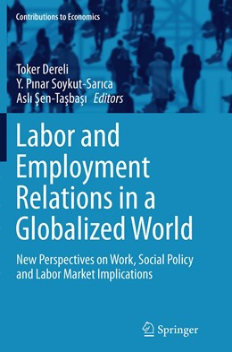 Abbildung von Dereli / Soykut-Sarica / Sen-Tasbasi | Labor and Employment Relations in a Globalized World | Softcover reprint of the original 1st ed. 2014 | 2016 | New Perspectives on Work, Soci...
