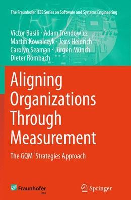 Abbildung von Basili / Trendowicz / Kowalczyk | Aligning Organizations Through Measurement | Softcover reprint of the original 1st ed. 2014 | 2016 | The GQM+Strategies Approach