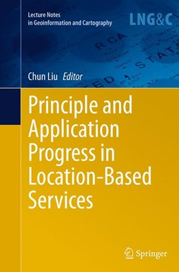 Abbildung von Liu | Principle and Application Progress in Location-Based Services | Softcover reprint of the original 1st ed. 2014 | 2016
