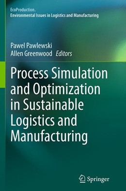 Abbildung von Pawlewski / Greenwood | Process Simulation and Optimization in Sustainable Logistics and Manufacturing | Softcover reprint of the original 1st ed. 2014 | 2016