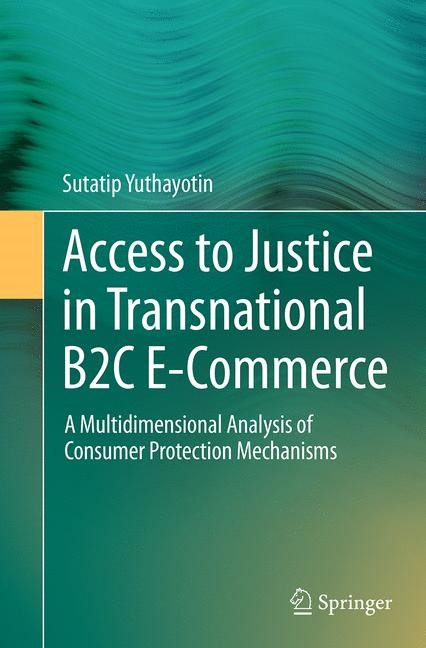 Abbildung von Yuthayotin   Access to Justice in Transnational B2C E-Commerce   Softcover reprint of the original 1st ed. 2015   2016
