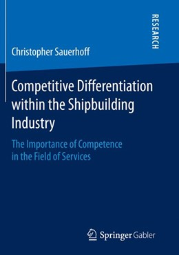Abbildung von Sauerhoff | Competitive Differentiation within the Shipbuilding Industry | Softcover reprint of the original 1st ed. 2014 | 2016 | The Importance of Competence i...