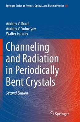 Abbildung von Korol / Solov'yov / Greiner   Channeling and Radiation in Periodically Bent Crystals   Softcover reprint of the original 2nd ed. 2014   2016