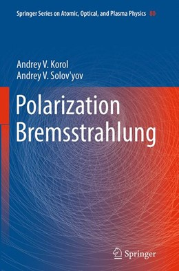 Abbildung von Korol / Solov'yov | Polarization Bremsstrahlung | Softcover reprint of the original 1st ed. 2014 | 2016 | 80
