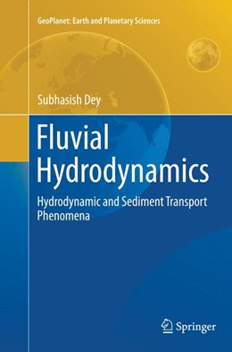 Abbildung von Dey | Fluvial Hydrodynamics | Softcover reprint of the original 1st ed. 2014 | 2016 | Hydrodynamic and Sediment Tran...
