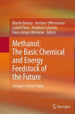 Abbildung von Bertau / Offermanns / Plass / Schmidt / Wernicke | Methanol: The Basic Chemical and Energy Feedstock of the Future | Softcover reprint of the original 1st ed. 2014 | 2016 | Asinger's Vision Today