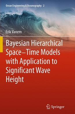 Abbildung von Vanem   Bayesian Hierarchical Space-Time Models with Application to Significant Wave Height   Softcover reprint of the original 1st ed. 2013   2016