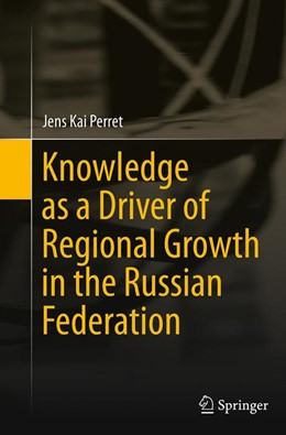 Abbildung von Perret | Knowledge as a Driver of Regional Growth in the Russian Federation | Softcover reprint of the original 1st ed. 2014 | 2016