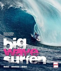 Abbildung von Schönthier / Bernhard | big wave surfen | 2010 | Wellen Abenteuer Helden