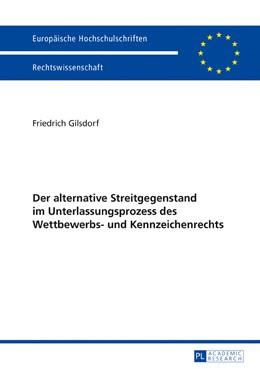 Abbildung von Gilsdorf | Der alternative Streitgegenstand im Unterlassungsprozess des Wettbewerbs- und Kennzeichenrechts | 2016