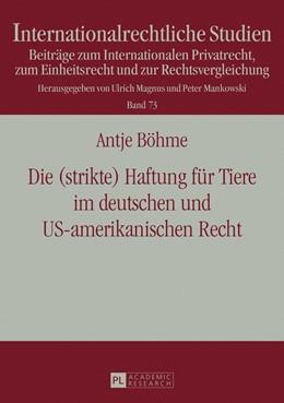 Abbildung von Böhme   Die (strikte) Haftung für Tiere im deutschen und US-amerikanischen Recht   2016
