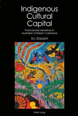 Abbildung von Xu | Indigenous Cultural Capital | 2018 | Postcolonial Narratives in Aus...