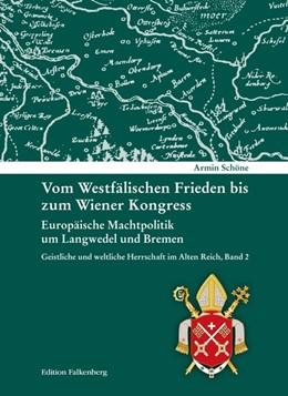 Abbildung von Schöne | Vom Westfälischen Frieden bis zum Wiener Kongress. Europäische Machtpolitik um Langwedel und Bremen | 2016 | Geistliche und weltliche Herrs...