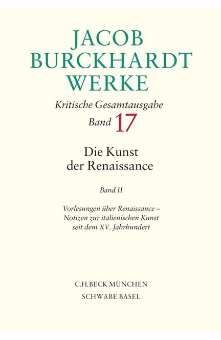 Cover: Jacob Burckhardt, Jacob Burckhardt Werke, Band 17: Die Kunst der Renaissance II