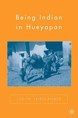 Abbildung von Friedlander | Being Indian in Hueyapan | Softcover reprint of the original 2nd ed. 2006 | 2006 | A Revised and Updated Edition