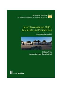 Abbildung von Krull / Wolschke-Bulmahn   Unser Herrenhausen 2030 - Geschichte und Perspektiven   1. Auflage   2016   beck-shop.de