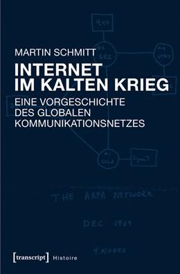 Abbildung von Schmitt   Internet im Kalten Krieg   2016   Eine Vorgeschichte des globale...