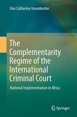 Abbildung von Imoedemhe | The Complementarity Regime of the International Criminal Court | 1. Auflage | 2017 | beck-shop.de