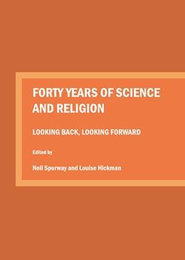 Abbildung von Spurway / Hickman | Forty Years of Science and Religion | 1. Auflage | 2016 | beck-shop.de