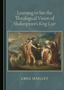 Abbildung von Maillet   Learning to See the Theological Vision of Shakespeare's King Lear   2016