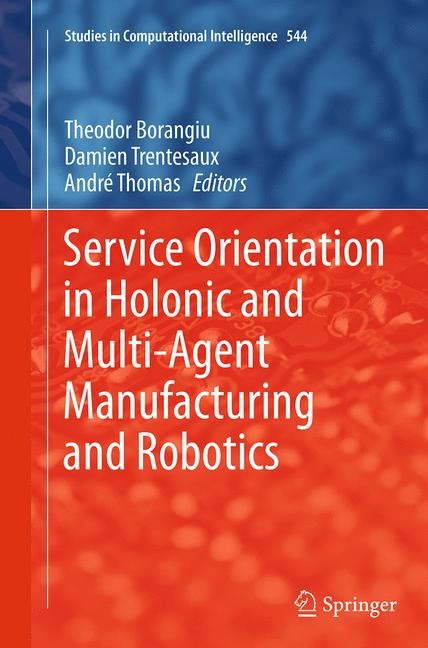 Abbildung von Borangiu / Trentesaux / Thomas   Service Orientation in Holonic and Multi-Agent Manufacturing and Robotics   Softcover reprint of the original 1st ed. 2014   2016