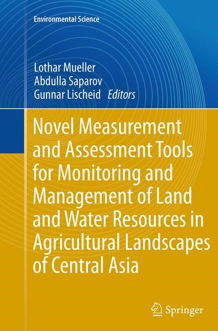 Novel Measurement and Assessment Tools for Monitoring and Management of Land and Water Resources in Agricultural Landscapes of Central Asia | Mueller / Saparov / Lischeid | Softcover reprint of the original 1st ed. 2014, 2016 | Buch (Cover)