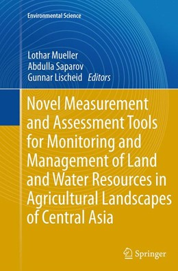 Abbildung von Mueller / Saparov / Lischeid | Novel Measurement and Assessment Tools for Monitoring and Management of Land and Water Resources in Agricultural Landscapes of Central Asia | Softcover reprint of the original 1st ed. 2014 | 2016