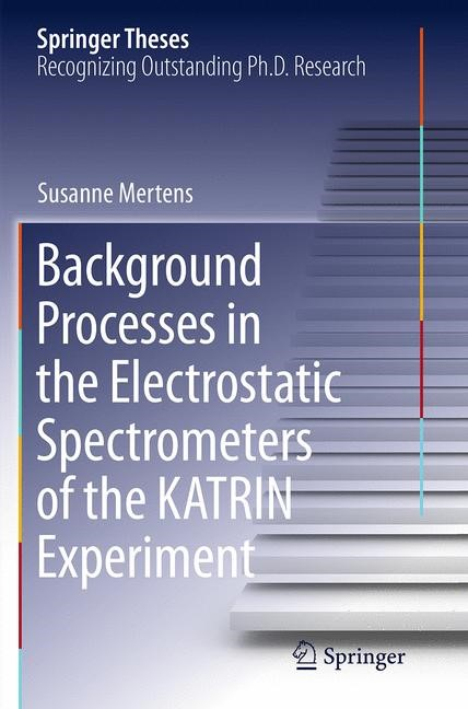 Abbildung von Mertens | Background Processes in the Electrostatic Spectrometers of the KATRIN Experiment | Softcover reprint of the original 1st ed. 2014 | 2016