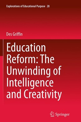 Abbildung von Griffin | Education Reform: The Unwinding of Intelligence and Creativity | Softcover reprint of the original 1st ed. 2014 | 2016 | 28