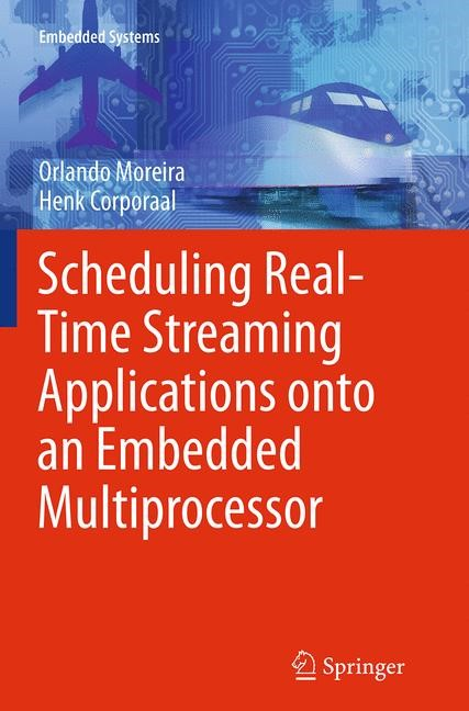 Abbildung von Moreira / Corporaal | Scheduling Real-Time Streaming Applications onto an Embedded Multiprocessor | Softcover reprint of the original 1st ed. 2014 | 2016