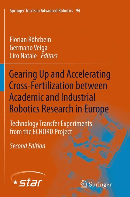 Abbildung von Röhrbein / Veiga / Natale | Gearing Up and Accelerating Cross-fertilization between Academic and Industrial Robotics Research in Europe: | Softcover reprint of the original 2nd ed. 2014 | 2016