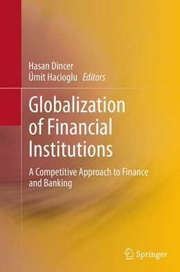 Abbildung von Dincer / Hacioglu | Globalization of Financial Institutions | Softcover reprint of the original 1st ed. 2014 | 2016
