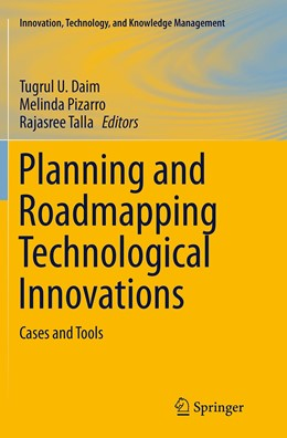 Abbildung von Daim / Pizarro / Talla   Planning and Roadmapping Technological Innovations   Softcover reprint of the original 1st ed. 2014   2016   Cases and Tools