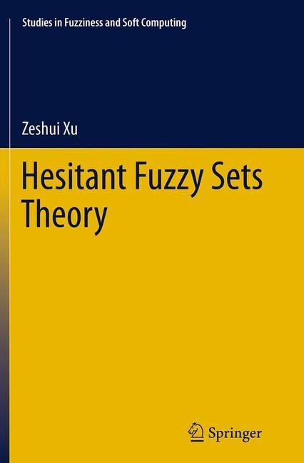 Abbildung von Xu   Hesitant Fuzzy Sets Theory   Softcover reprint of the original 1st ed. 2014   2016