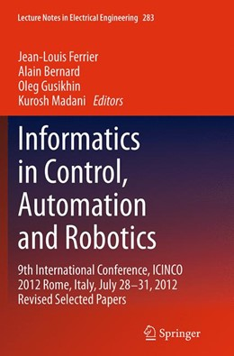 Abbildung von Ferrier / Bernard / Gusikhin / Madani | Informatics in Control, Automation and Robotics | Softcover reprint of the original 1st ed. 2014 | 2016 | 9th International Conference, ... | 283