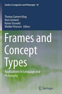 Abbildung von Gamerschlag / Gerland / Osswald / Petersen   Frames and Concept Types   Softcover reprint of the original 1st ed. 2014   2016   Applications in Language and P...   94